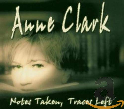 Clark, Anne - Notes Taken, Traces Left