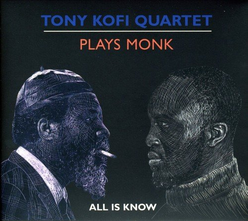 Tony Kofi Quartet: Plays Monk (All Is Know)