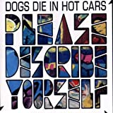 Please Describe Yourself - Dogs Die In Hot Cars