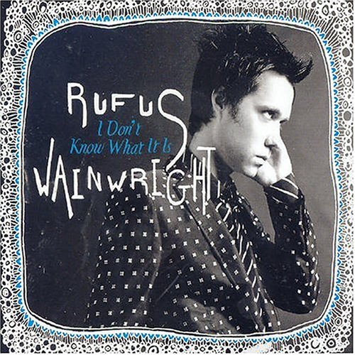 Rufus Wainwright - I Don't Know What It Is