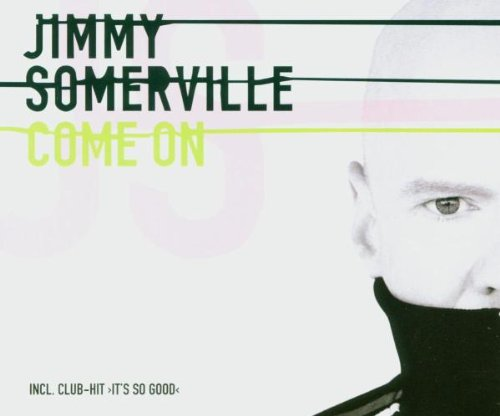 Jimmy Somerville It's So Good - Come On