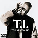 T.I. Why You Wanna