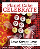 Planet Cake Celebrate: Love Sweet Love [Kindle Edition]