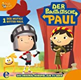 Der phantastische Paul - Original-Hörspiel, Vol. 1: Der mutige Ritter Paul
