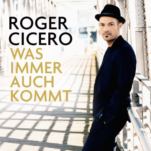 "Roger Cicero – ""Was immer auch kommt"