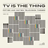 TV Is The Thing - Fifties And Sixties Television Themes